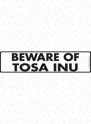 Beware of Tosa Inu Sign or Sticker