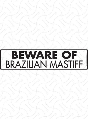 Beware of Brazilian Mastiff Sign or Sticker