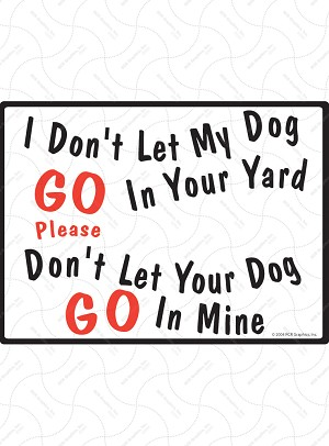 I Don't Let My Dog Go In Your Yard Sign