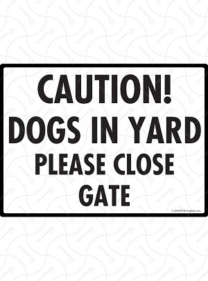 Caution! Dogs in Yard - Please Close Gate Sign - 12