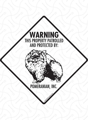 Pomeranian - Warning! Property Sign or Sticker