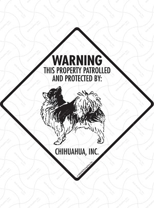 Chihuahua (Long Hair)! Property Patrolled Signs and Sticker