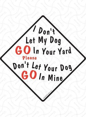 I Don't Let My Dog Go In Your Yard Sign or Sticker