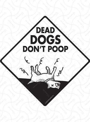 Dead Dogs Don't Poop Sign