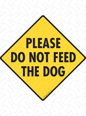 Please Do Not Feed the Dog Signs