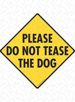 Please Do Not Tease the Dog Sign or Sticker
