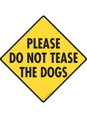 Please Do Not Tease the Dogs Sign or Sticker