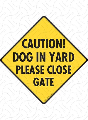 Caution! Dog in Yard Please Close Gate Sign