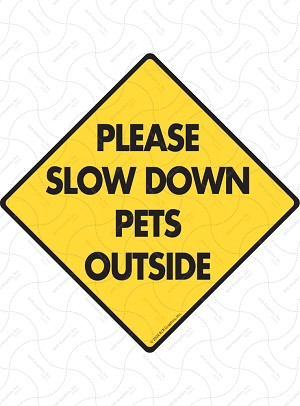 Please Slow Down Pets Outside Sign or Sticker