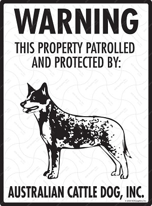 Australian Cattle Dog! Property Patrolled Sign - 9