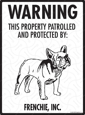 Frenchie - Warning! Property Sign