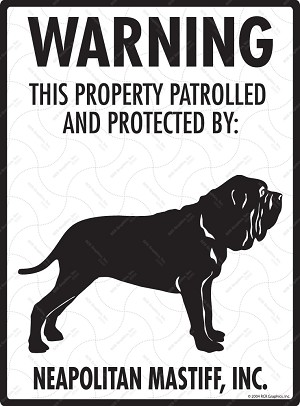 Neapolitan Mastiff! Property Patrolled Sign - 9