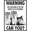 Yorkshire Terrier - Warning! We Fence Sign