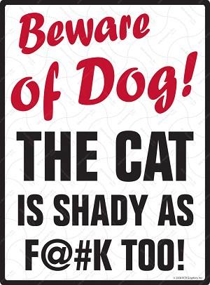 Beware of Dog! The Cat is Shady Sign