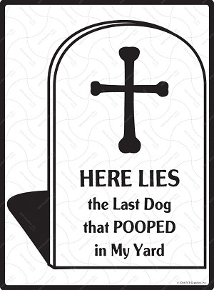 Here Lies the Last Dog that Pooped Sign - 9
