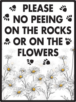 Please No Peeing on the Rocks or on the Flowers Sign